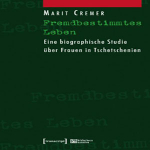 Fremdbestimmtes Leben: Eine biographische Studie über Frauen in Tschetschenien
