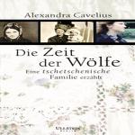 Die Zeit der Wölfe: Eine tschetschenische Familie erzählt