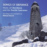 Songs of Defiance: Music of Chechnya and North Caucasus (MP3)